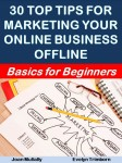30 Top Tips for Marketing Your Online Business Offline: Basics for Beginners