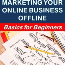 30 Top Tips for Marketing Your Online Business Offline: Basics for Beginners