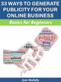 33 Ways to Generate Publicity for Your Online Business: Basics for Beginners