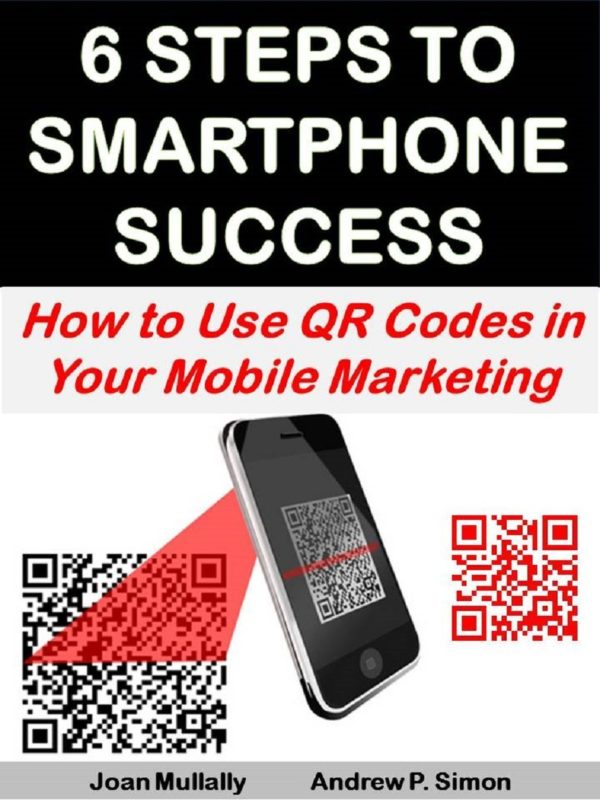 6 Steps to Smartphone Success: How to Use QR Codes in Your Mobile Marketing