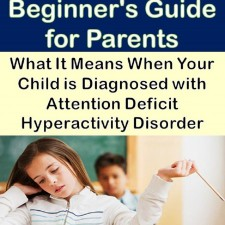 ADHD: A Beginner's Guide for Parents: What It Means When Your Child is Diagnosed with Attention Deficit Hyperactivity Disorder