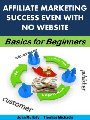 Affiliate Marketing Success Even With No Website: Basics for Beginners