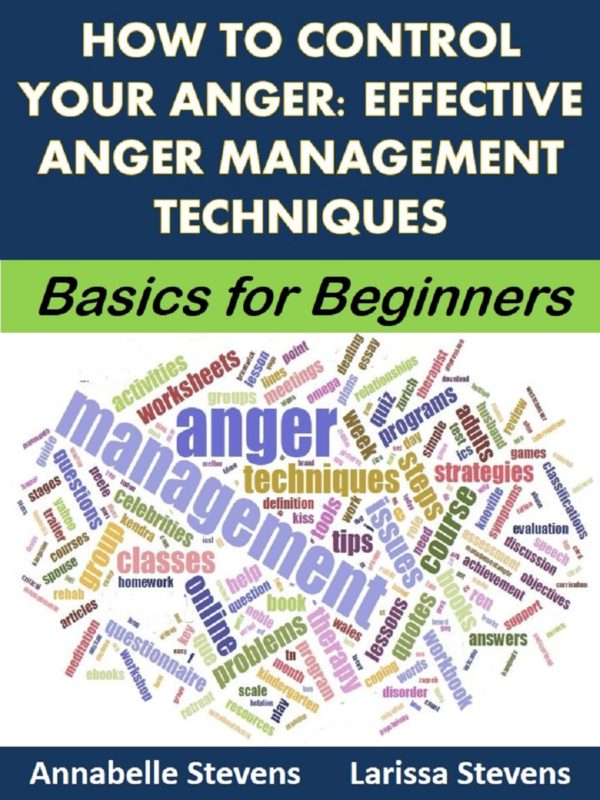 How to Control Your Anger: Effective Anger Management Techniques: Basics for Beginners