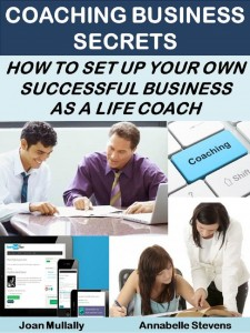 Coaching Business Secrets: How to Set Up Your Own Successful Business as a Life Coach