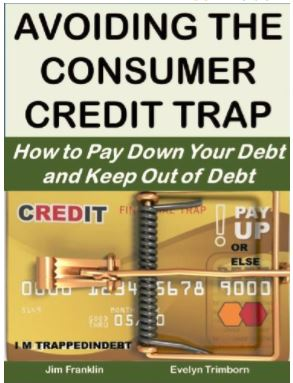 Avoiding the Consumer Credit Trap: How to Pay Down Your Debt and Keep Out of Debt