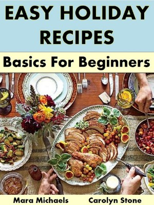 Easy Holiday Recipes: Basics for Beginners