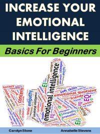 Increase Your Emotional Intelligence: Basics for Beginners