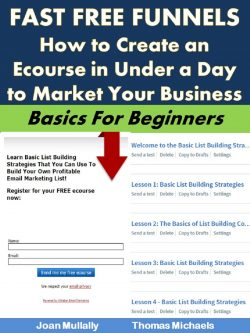 Fast Free Funnels: How to Create an Ecourse in Under a Day to Market Your Business
