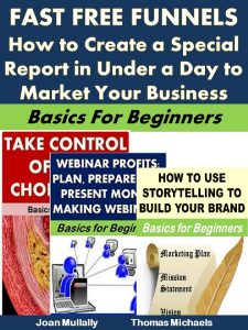 Fast Free Funnels: How to Create a Special Report in Under a Day to Market Your Business