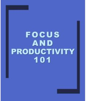 Focus and Productivity 101