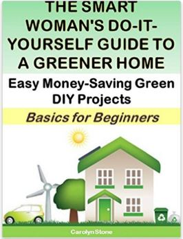 The Smart Woman's Do-It-Yourself Guide to a Greener Home: Easy Money-Saving Green DIY Projects