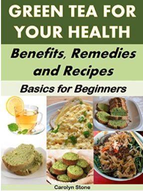 Green Tea: Health Benefits, Home Remedies and Recipes