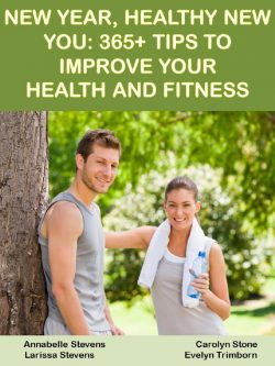 New Year, Healthy New You: 365+ Tips to Improve Your Health and Fitness