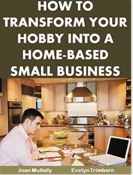 How To Transform Your Hobby Into A Home-Based Small Business