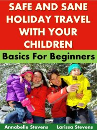 Safe and Sane Holiday Travel with Your Children