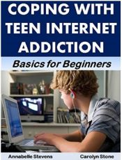 Coping with Teen Internet Addiction: A Guide for Parents