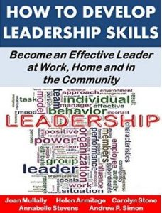 How to Develop Leadership Skills: Become an Effective Leader at Work, Home  and in the Community