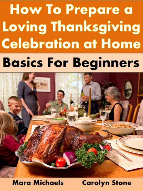 How To Prepare A Loving Thanksgiving Celebration At Home: Basics For Beginners