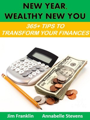 New Year, Wealthy New You: 365+ Tips to Transform Your Finances