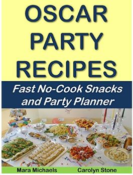 Oscar Party Recipes: Fast No-Cook Snacks and Party Planner