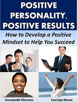 Positive Personality, Positive Results: How to Develop a Positive Mindset to Help You Succeed