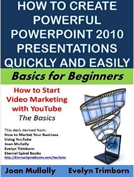 How to Create Powerful Powerpoint 2010 Presentations Quickly and Easily: A Quick-start Guide to Using Powerpoint