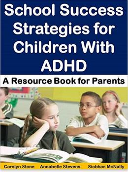School Success Strategies for Children With ADHD: A Resource Book for Parents