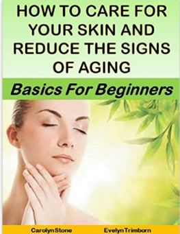 How to Care for Your Skin and Reduce the Signs of Aging