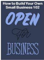 How to Build Your Own Small Business 102