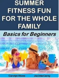 Summer Fitness Fun for the Whole Family: Basics for Beginners