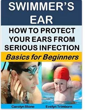 Swimmer's Ear: How to Protect Your Ears From Serious Infection: Basics for Beginners