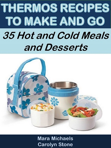 Thermos Recipes to Make and Go: 35 Hot and Cold Meals and Desserts
