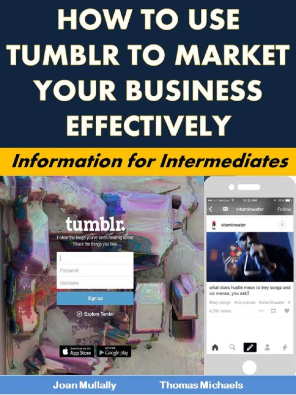 How to Use Tumblr to Market Your Business Effectively: Information for Intermediates
