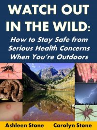 Watch Out in the Wild: How to Stay Safe from Serious Health Concerns When You're Outdoors