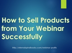 How to Sell Products from Your Webinar Successfully Presentation