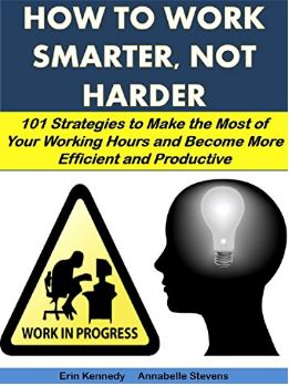 How to Work Smarter, Not Harder
