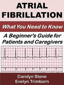 Atrial Fibrillation: What You Need to Know-A Beginner's Guide for Patients and Caregivers