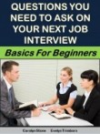 Questions You Need to Ask on Your Next Job Interview: Basics for Beginners