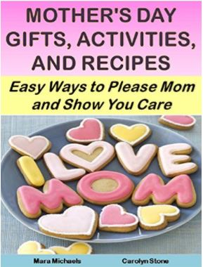 Mothers Day Gifts, Activities, and Recipes