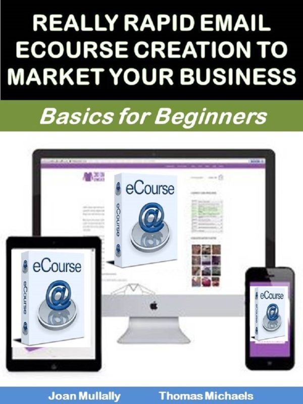 Really Rapid Email Ecourse Creation to Market Your Business: Basics For Beginners